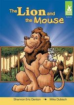 The Lion and the Mouse : Short Tales: Fables - Shannon Eric Denton