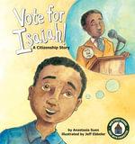 Vote for Isaiah! : A Citizenship Story - Anastasia Suen