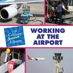 Working at the Airport : 21st Century Junior Library: Careers - Katie Marsico