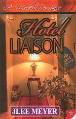 Hotel Liaison : A Modern Romance - Jlee Meyer