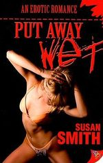 Put Away Wet : An Erotic Romance - Susan Smith