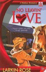 No Leavin' Love : Matinee Romances - Larkin Rose
