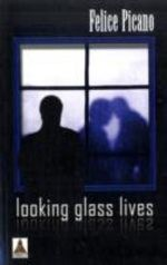 Looking Glass Lives - Felice Picano