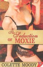 The Seduction of Moxie - Colette Moody