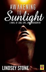 Awakening to Sunlight : A Novel Of Loss, Love, And Rediscovery - Lindsay Stone