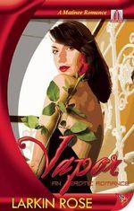 Vapor : An Erotic Romance - Larkin Rose