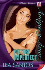 Picture Imperfect : Amigas y Amor - Lea Santos