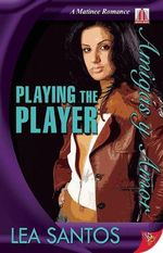 Playing the Player : A Matinee Romance - Lea Santos