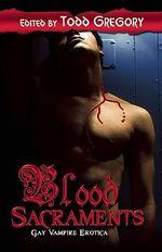 Blood Sacraments : Gay Vampire Erotica - Todd Gregory