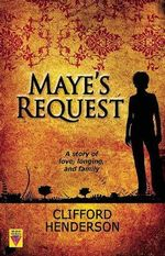 Maye's Request : A Story of Love, Longing and Family - Clifford Henderson