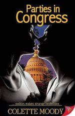 Parties in Congress : Politics Makes Strange Bedfellows - Colette Moody