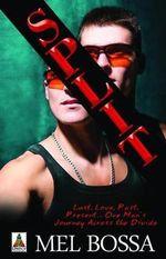 Split : Lust, Love, Past, Present... One Man's Journe Across The Divide - Mel Bossa