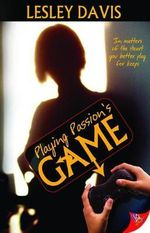 Playing Passion's Game : In Matters Of The Heart You Better Play For Keeps - Lesley Davis