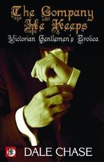 The Company He Keeps : Victorian Gentlemen's Erotica - Dale Chase