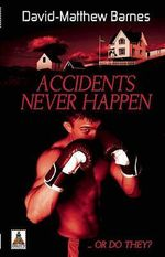 Accidents Never Happen : ...Or Do They? - David Mathiew Barnes