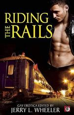Riding the Rails : Locomotive Lust and Carnal Cabooses - Jerry L. Wheeler