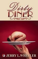 The Dirty Diner : Gay Erotica on the Menu - Jerry L. Wheeler