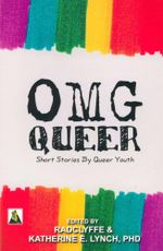 OMG Queer : Short Stories By Queer Youth