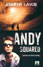 Andy Squared : Secrets are hard to keep - Jennifer Lavoie