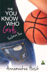 The You Know Who Girls : Freshman Year - Annameekee Hesik