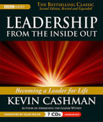 Leaderhip from the Inside Out : Becoming a Leader for Life - Kevin Cashman