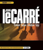 Tinker, Tailor, Soldier, Spy : A BBC Full-Cast Radio Drama - John Le Carre