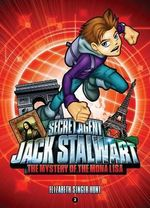 Mystery Of The Mona Lisa : France : Jack Stalwart, Secret agent Series : Book 3 - Elizabeth Singer Hunt