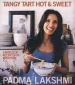 Tangy Tart Hot & Sweet : A World of Recipes for Everyday - Padma Lakshmi