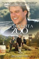 We Bought A Zoo : The Amazing True Story of a Young Family, a Broken Down Zoo, and the 200 Wild Animals That Changed Their Lives Forever - Benjamin Mee