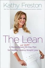 The Lean : A Revolutionary (and Simple!) 30-Day Plan for Healthy, Lasting Weight Loss - Kathy Freston
