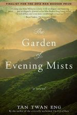 The Garden of Evening Mists : Shortlisted for the 2012 Man Booker Prize - Tan Twan Eng