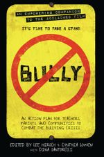 Bully : An Action Plan for Teachers, Parents, and Communities to Combat the Bullying Crisis - Lee Hirsch