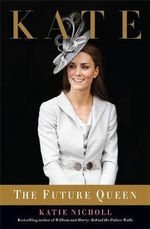 Kate : The Future Queen - Katie Nicholl