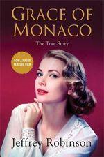 Grace of Monaco : The True Story - Jeffrey Robinson
