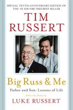 Big Russ & Me : Father & Son: Lessons of Life - Tim Russert