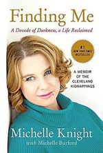 Finding Me : A Decade of Darkness, a Life Reclaimed: A Memoir of the Cleveland Kidnappings - Michelle Knight