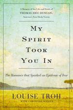 My Spirit Took You In : The Romance that Sparked an Epidemic of Fear: A Memoir of the Life and Death of Thomas Eric Duncan, America's First Ebola Victi - Louise Troh