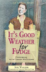 It's Good Weather for Fudge : Conversing with Carson McCullers - Sue Walker