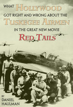 What Hollywood Got Right and Wrong about the Tuskegee Airmen in the Great New Movie, Red Tails - Daniel Haulman