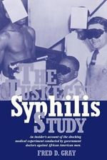 The Tuskegee Syphilis Study : An Insiders' Account of the Shocking Medical Experiment Conducted by Government Doctors Against African American Men - Fred D Gray