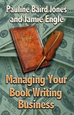 Managing Your Book Writing Business : Second Edition - Pauline Baird Jones