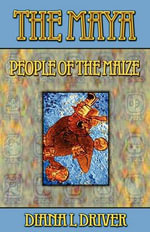 The Maya - People of the Maize - Diana L Driver