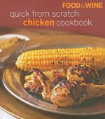 Quick from Scratch Chicken Cookbook : Food & Wine