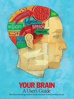 Your Brain : A Visual User's Guide - Time Magazine