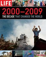Life 2000-2009 : The Decade That Changed the World