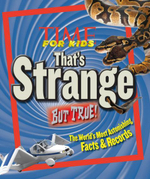 TIME for Kids That's Strange But True! : The World's Most Astonishing Facts and Records