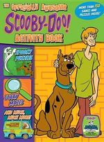 The Officially Awesome Scooby-Doo! Activity Book : Spooky Puzzles, Scary Mazes, and Much, Much More!