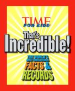 That's Incredible! : Time for Kids : The World's Most Unbelievable Facts & Records