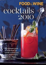 Food & Wine Cocktails 2010 : More Than 150 of the Best Cocktail and Party Food Recipes