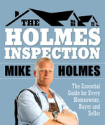 Holmes Inspection : The Essential Guide for Every Homeowner, Buyer and Seller - Mike Holmes